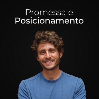 Ep. 16 - Promessa & Posicionamento