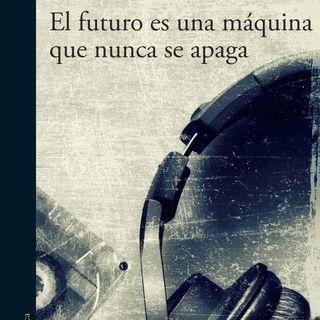 El libro de la semana: El futuro es una máquina que nunca se apaga (Alfaguara, 2019)