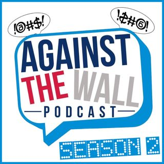 Against the Wall Podcast - Season 2 - Episode 8