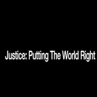 Justice: Putting the World Right