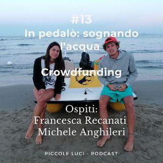 #13 Pedalò: sognando l'acqua,  il successo di Crowdfunding di Francesca Recanati e Michele Anghileri