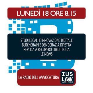 INNOVAZIONE DIGITALE-STUDI LEGALI|BLOCKCHAIN-DEMOCRAZIA DIRETTA|LIQUIDAZIONE OUA-Lunedì 18.6.2018 #Svegliatiavvocatura