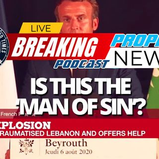 NTEB PROPHECY NEWS PODCAST: French President Emmanuel Macron Remains Firmly In First Place In The End Times 'Man Of Sin' Sweepstakes