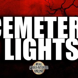 Cemetery Lights | Haunted, Paranoral, Supernatural