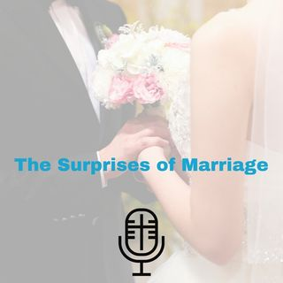 84: The Surprises of Marriage