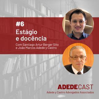 Estágio e docência - Com Santiago Artur Berger Sito e João Marcos Adede y Castro - Adedecast #6