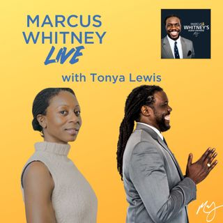 Marcus Whitney LIVE Ep. 24 - Tonya Lewis
