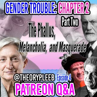 @theorypleeb Episode 4: Judith Butler's Gender Trouble Chapter Two, Part Two