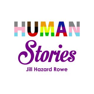 Human Stories with Jill Hazard Rowe