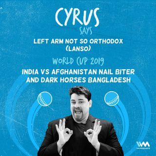 Ep. 391: LANSO - India vs Afghanistan nail biter and dark horses Bangladesh