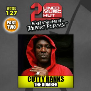 #EPISODE 127 CUTTY RANKS THE BOMBER ((PART TWO))