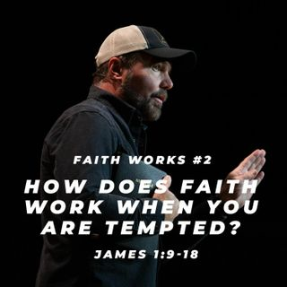 James #2 - How does faith work when you are tempted?