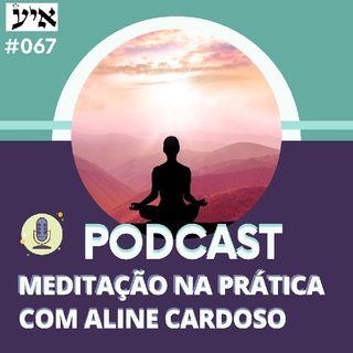 Meditação guiada para ter pé no chão. Gerencie o seu tempo e aprenda a valorizar o que possui #67 Episódio 204 - Aline Cardoso Academy