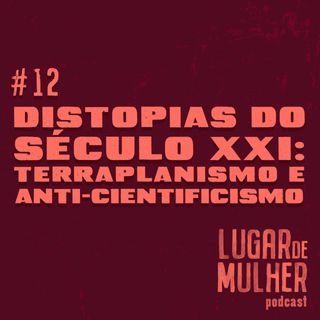 #12 - Distopias do século XXI: terraplanismo e anti-cientificismo