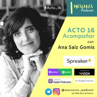 ACTO 16 - Acompañar (con Ana Saiz Gomis)