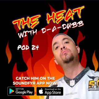 THE HEAT ON SOUNDFYR WITH D-A-DUBB POD24