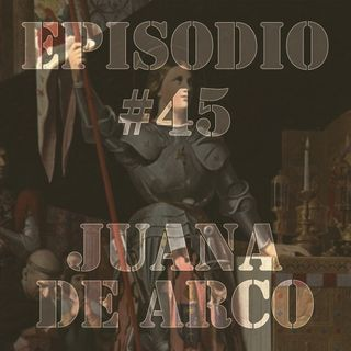 Episodio #45 - Juana de Arco