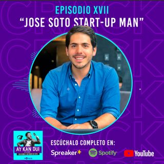Ay Kan Dui I T2 I Episodio XVII I Jose Soto Start up-man
