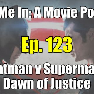 Ep. 123: Batman v Superman: Dawn of Justice