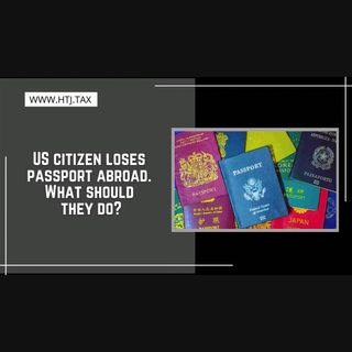[ HTJ Podcast ] US citizen loses passport abroad.  What should they do