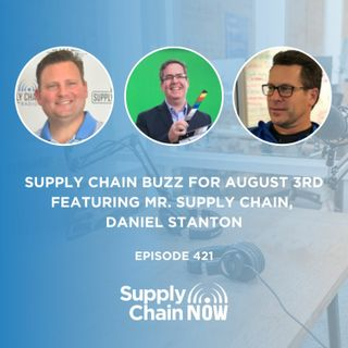 """Supply Chain Buzz for August 3rd Featuring Mr. Supply Chain, Daniel Stanton"""