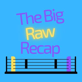 The Big Raw Recap