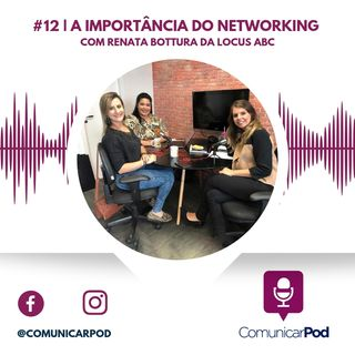 ComunicarPod #12 | A importância do networking com Renata Bottura