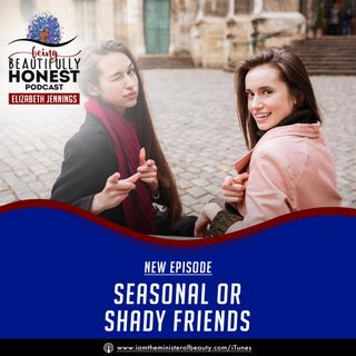 Seasonal Or Shady Friends