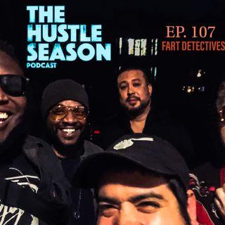 The Hustle Season: Ep. 107 Fart Detectives