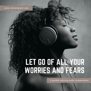 Letting Go of All Your Worries & Fears with Vinny Grant