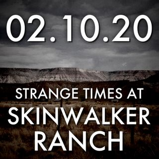 02.10.20. Strange Times at Skinwalker Ranch