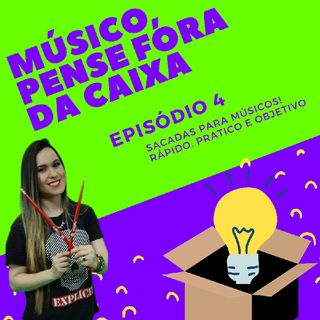 Episódio 4 - Músico, Seja Realista!
