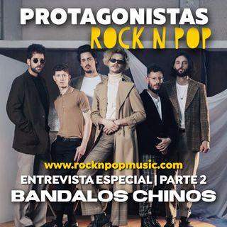 Protagonistas Rock N' Pop #002 | Bandalos Chinos Parte 2