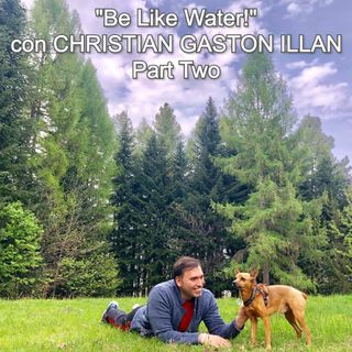 """Be Water, my Friend!"" con Christian Gaston Illan - Part Two   🎧🇮🇹"