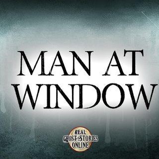 Man At Window | Haunted, Paranormal, Supernatural