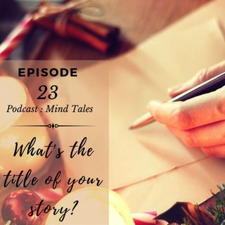 Episode 23 - What's the title of your story ?