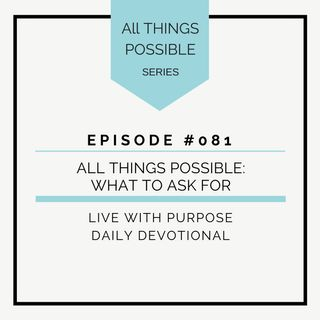 #081 All Things Possible: What to Ask For