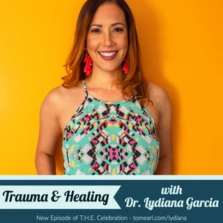 Trauma & Healing with Dr. Lydiana Garcia