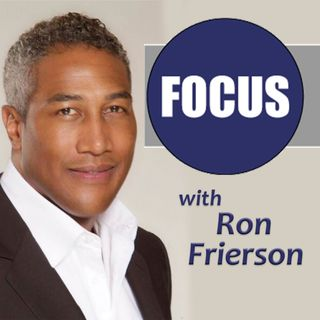 Focus with Ron Frierson - August 12, 2016