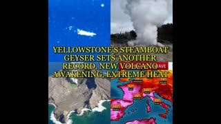 YELLOWSTONE'S STEAMBOAT GEYSER SETS ANOTHER RECORD, NEW VOLCANO AWAKENING, EXTREME HEAT