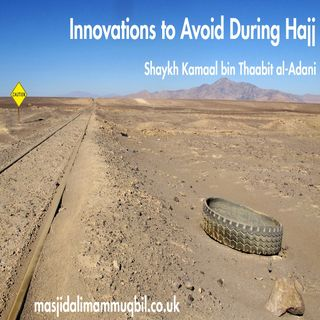 Innovations to Avoid During Hajj | Shaykh Kamaal al-Adani | Translated by Abu Mu'aawiyah