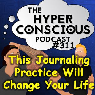 #311 - This Journaling Practice WILL Change Your Life - 5 Minute Clinic