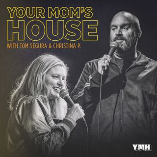 551 - Your Mom's House with Christina P and Tom Segura