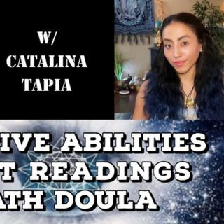 Intuitive Abilities, Tarot Readings & Death Doula with Catalina Tapia