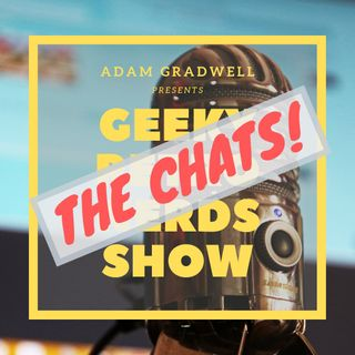 Geeky Retro Nerds Show - THE CHATS!