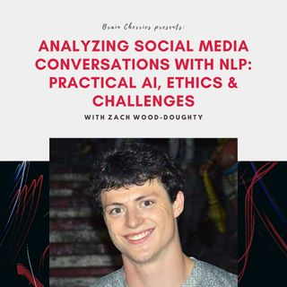 8. Analyzing Social Media Conversations with NLP: Practical AI, Ethics & Challenges with Zach Wood-Doughty