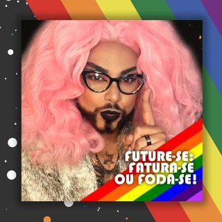 #33 Doutora Drag - Future-se: fatura-se ou foda-se!