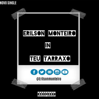 Erilson Monteiro- Teu Tarraxo
