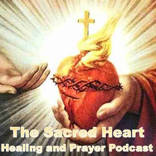 Episode 6- 12 Graces of the Sacred Heart; Healing Intentions, For All to Hear Jesus' Glorious Call, The Living Water of the Lord