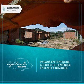 Pequeno Expediente #91: os acordos de leniência firmados na esteira de escândalos no Paraná